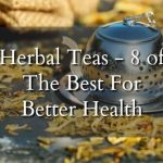 Herbal Teas – 8 of The Best for Better Health
