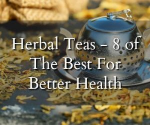 Herbal Teas - 8 Of the Best For Better Health