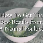 How To Get The Best Results From A Natural Poultice